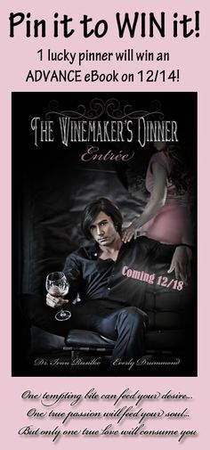 Pin it to WIN it!  Advance eBook awarded to ONE lucky pinner on 12/14!  #TheWinemakersDinner: Entrée, book two in The Winemaker's Feast releases 12/18/2012!!