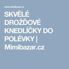 SKVĚLÉ DROŽĎOVÉ KNEDLÍČKY DO POLÉVKY | Mimibazar.cz