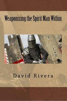 Weaponizing the Spirit Man Within