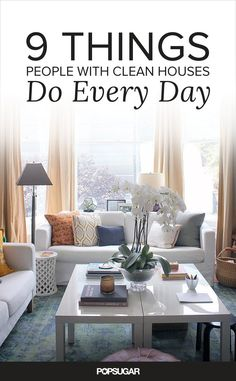 9 Things People With Clean Houses Do Every Day. These really do help! I've gotten in the habit of doing all of these things.