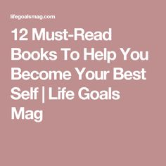 12 Must-Read Books To Help You Become Your Best Self | Life Goals Mag