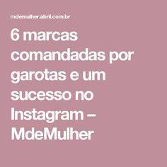6 marcas comandadas por garotas e um sucesso no Instagram – MdeMulher