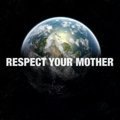 Respect your mum and mother earth