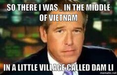 "Brian ""I lied like Brian Williams Memes, Laugh A Lot, Mainstream Media, Fake News, Vietnam War, Anchors, Obama, Gate, Connection"