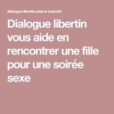 Dialogue libertin vous aide en rencontrer une fille pour une soirée sexe Dating Quotes, Aide, Dating