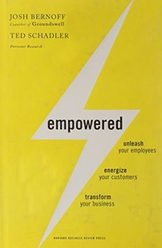 Empowered: Unleash Your Employees, Energize Your Customer...