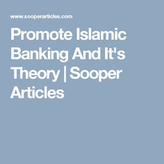 Promote Islamic Banking And It's Theory | Sooper Articles