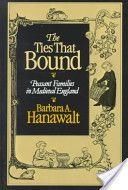 The Ties That Bound: Peasant Families in Medieval England by Barbara A. Hanawalt