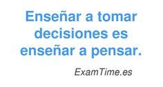 """Cómo incentivar el proceso de toma de decisiones en clase. """"Enseñar a tomar decisiones es enseñar a pensar."""" - ExamTime.es"""