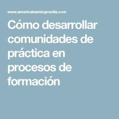 Cómo desarrollar comunidades de práctica en procesos de formación
