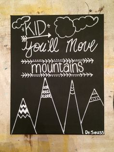 Kid you'll move mountains Dr. Seuss quote painted canvas sign 11x14 by SimplicityPaints on Etsy https://www.etsy.com/listing/224185993/kid-youll-move-mountains-dr-seuss-quote