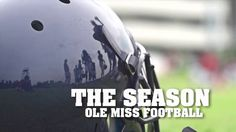 THE SEASON: Ole Miss Football - Episode 1 (2013) on Vimeo (starting at 3:33 -  I cry every time)