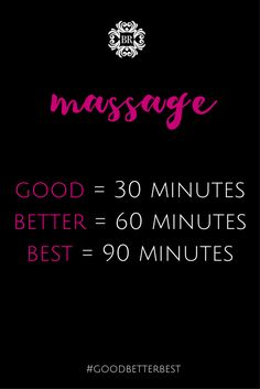 Good, Better, Best! 30, 60 or 90 minute massage.