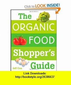The Organic Food Shoppers Guide (9780470174876) Jeff Cox , ISBN-10: 0470174870  , ISBN-13: 978-0470174876 ,  , tutorials , pdf , ebook , torrent , downloads , rapidshare , filesonic , hotfile , megaupload , fileserve