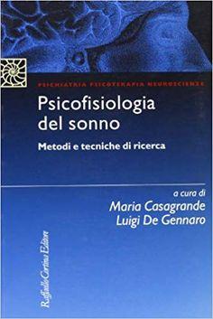 Amazon.it: Psicofisiologia del sonno. Metodi e tecniche di ricerca - M. Casagrande, L. De Gennaro - Libri