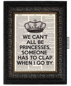 Vintage Dictionary Art Print We Can't All Be PRINCESSES with CROWN Funny Quote Art Print Book Page Print. This is funny, but seriously, we're all princesses ladies! Love Life Quotes, Great Quotes, Quotes To Live By, Me Quotes, Inspirational Quotes, Quotable Quotes, Motivational, Just For Laughs, Just For You