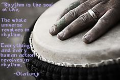 """Djembe Rhythm Meme  - """"Rhythm is the soul of life. The whole universe revolves in rhythm. Everything and every human action revolves in rhythm.""""  -Olantunji"""