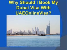 Why Should I Book My Dubai Visa With UAEOnlineVisa?:  Find the reasons that why should you book your visa with UAEOnlineVisa.com. Also learn more about
