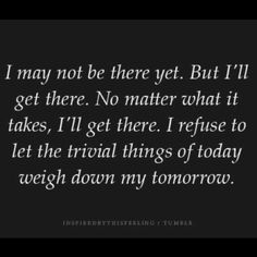Exactly. And this is why I'll keep trying till I get there, and then I'll keep going as far as I can.