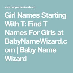 Girl Names Starting With T: Find T Names For Girls at BabyNameWizard.com | Baby Name Wizard