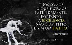 Nós somos o que fazemos repetidamente... #motivacao #prosperar #sucesso http://www.timevencedor.com