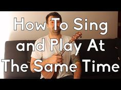 How To Sing and Play Ukulele At The Same Time - How to play beginner songs - YouTube