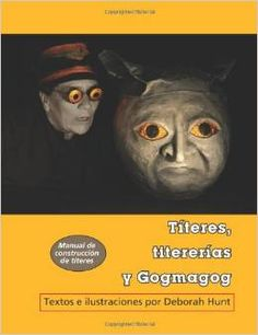 Títeres, titererías y gogmagog / Textos e ilustraciones por Deborah Hunt