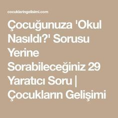 Çocuğunuza 'Okul Nasıldı?' Sorusu Yerine Sorabileceğiniz 29 Yaratıcı Soru | Çocukların Gelişimi Activities For Kids, Child Development, Counseling, Montessori, Preschool, Amigurumi, Kids And Parenting, Teacher, Mom