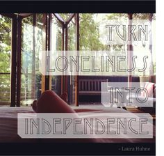 Turn loneliness into independence. Inspirational quotes.