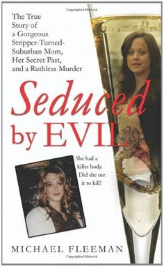 Seduced by Evil: The True Story of a Gorgeous Stripper-Turned-Suburban-Mom, Her Secret Past, and a Ruthless Murder by [Fleeman, Michael]