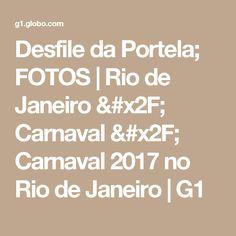 Desfile da Portela; FOTOS | Rio de Janeiro / Carnaval / Carnaval 2017 no Rio de Janeiro | G1