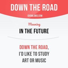 """Down the road"" means ""in the future"". Example: Down the road, I'd like to study art or music. English Vocabulary Words, English Phrases, Grammar And Vocabulary, English Words, English Lessons, English Grammar, English Writing, English Study, Learn English"