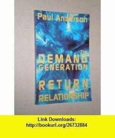The Demand Generation Return On Relationship (9780965335966) Paul Anderson , ISBN-10: 0965335968  , ISBN-13: 978-0965335966 ,  , tutorials , pdf , ebook , torrent , downloads , rapidshare , filesonic , hotfile , megaupload , fileserve