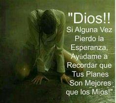 Aunque la esperanza es la ultima que muere.,pero yo se que nunca me sueltas de to mano mi padre Dios!!