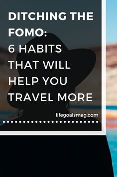 Ditching the FOMO: 6 Habits That Will Help You Travel Abroad More. #traveling #traveltips
