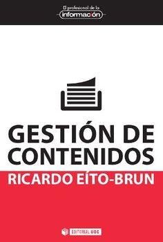 Gestión de contenidos : procesos y tecnologías para gestionar archivos de información / Ricardo Eíto-Brun. UOC, 2013