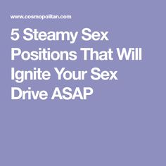 5 Steamy Sex Positions That Will Ignite Your Sex Drive ASAP