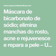 Máscara de bicarbonato de sódio; elimina manchas do rosto, acne e rejuvenesce e repara a pele – Um pouco de tudo