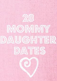 20 Mommy-Daughter Dates - a nice little checklist of ideas to put in the mommy-daughter jar.