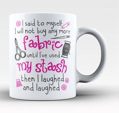 I Will Not Buy Anymore Fabric Coffee Mug - The perfect coffee mug for anyone with a fabric addiction. Available here - http://diversethreads.com/products/i-will-not-buy-anymore-fabric-mug