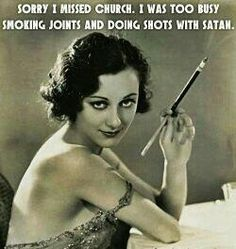 Sorry I missed church. I was too busy smoking joints and doing shots with Satan. #humor #compartirvideos.es #happybirthday