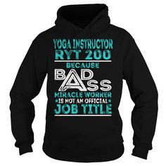 Yoga Instructor Ryt 200 Because BADASS Miracle Worker Job Title TShirt