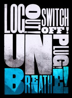 Log Out!  Switch Off! Unplug! Breathe!  printed by The Wooden Truth in UK.