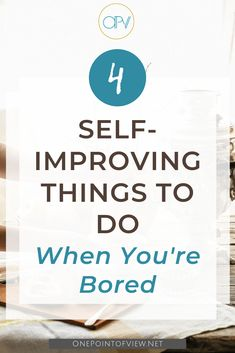 4 Self-Improving Things To Do When You're Bored - If just, in the moment of not knowing what to do, instead of asking Google What to do when you're bored, you look at that time as a chance to work on yourself - you would never be bored again. Here's a list of things you can do when you're bored that will also help you improve yourself. #selfimprovement #personalgrowth #boredathome