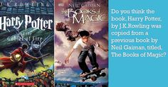 Do you think the book, Harry Potter, by J.K.Rowling was copied from a previous book by Neil Gaiman, titled, The Books of Magic?
