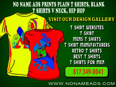 NO NAME ADS PRINTS PLAIN T SHIRTS, BLANK T SHIRTS, V NECK, HIP HOP, CALL 817 349-0041 AND DESIGN YOUR OWN t shirt websites t ...