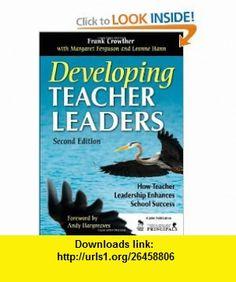 Developing Teacher Leaders How Teacher Leadership Enhances School Success (9781412963756) Francis A. (Allan) Crowther, Margaret Ferguson, Leonne Hann , ISBN-10: 1412963753  , ISBN-13: 978-1412963756 ,  , tutorials , pdf , ebook , torrent , downloads , rapidshare , filesonic , hotfile , megaupload , fileserve