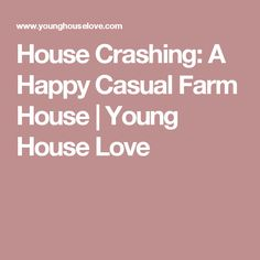 House Crashing: A Happy Casual Farm House | Young House Love