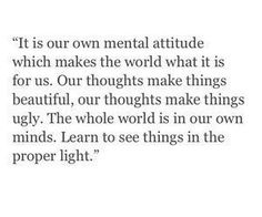 It is our own mental attitude which makes the world what it is for us...