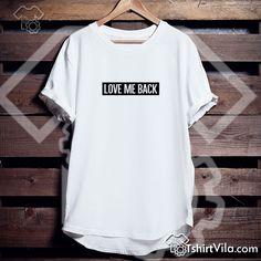 Love Me Back Tshirt https://tshirtvila.com/product-category/clothing/t-shirts-clothing/quote-tshirts